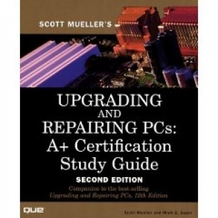 Upgrading & Repairing PCs. A+ Certification Study Guide, second edition +CD